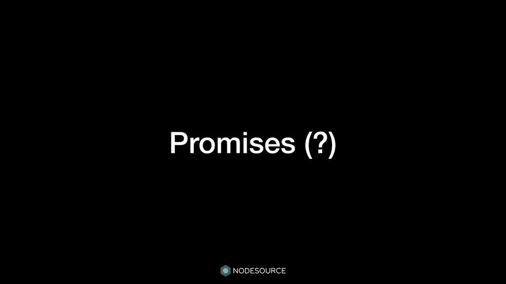 Promises (?)