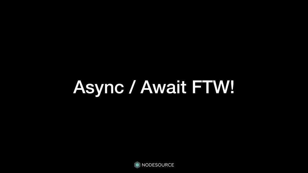 Async / Await FTW!