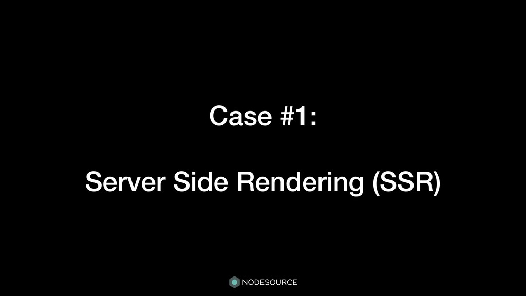 Case #1: Server Side Rendering (SSR)