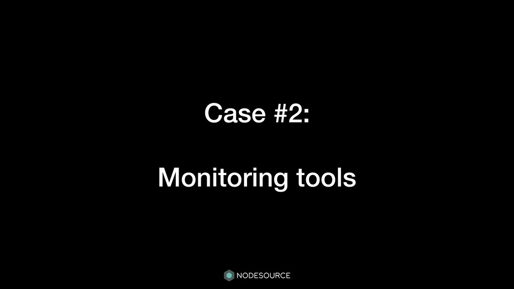Case #2: Monitoring tools