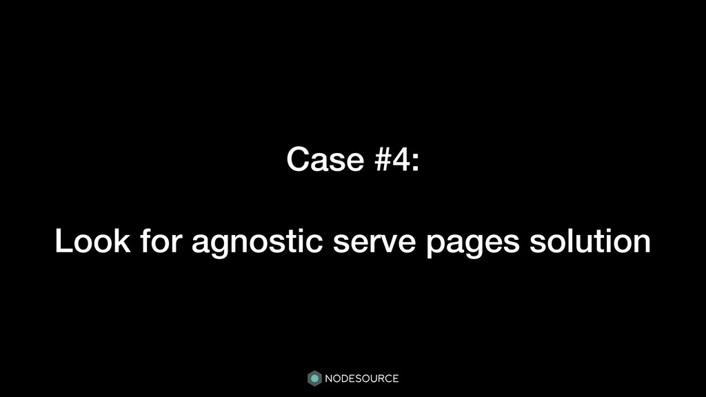 Case #4: Look for agnostic serve pages solution