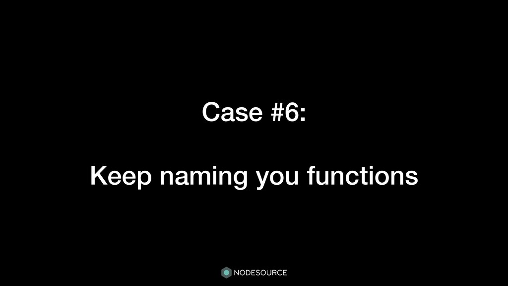 Case #6: Keep naming you functions