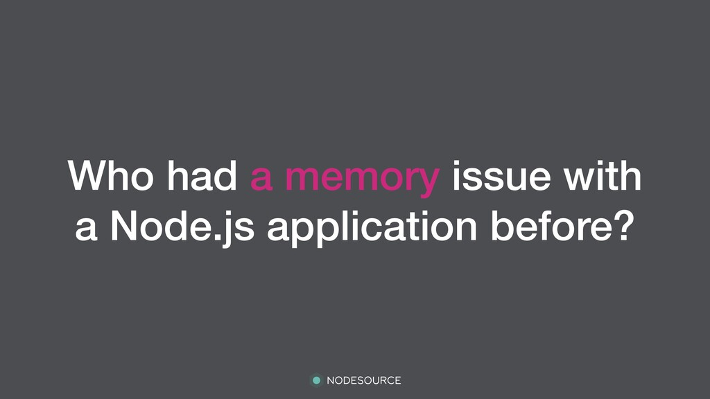 Who had a memory issue with a Node.js applicati...