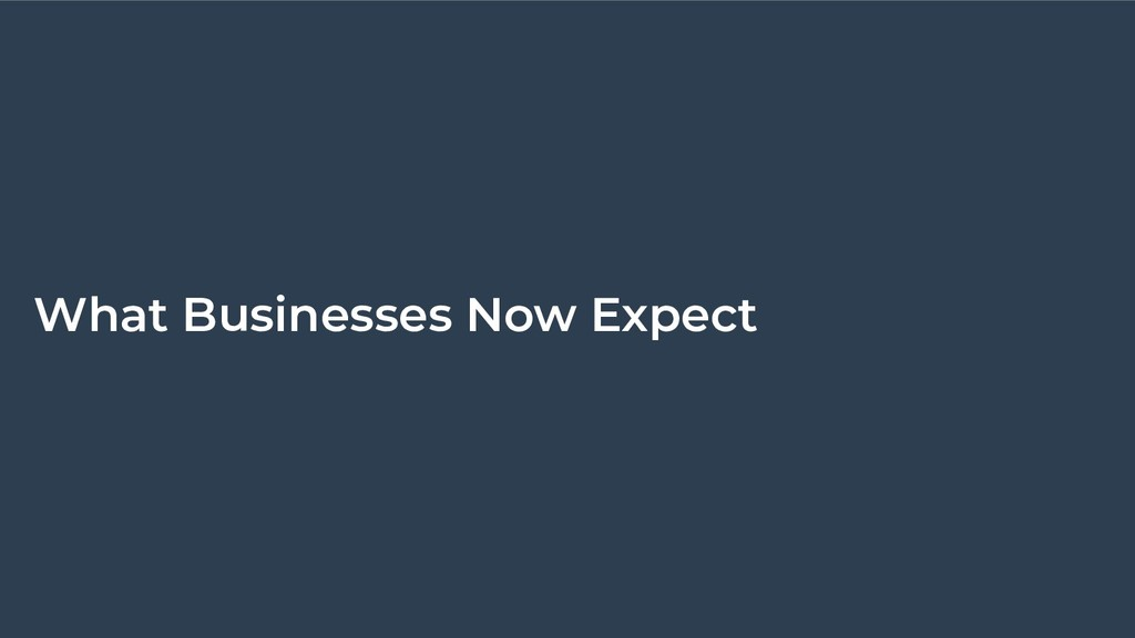 What Businesses Now Expect