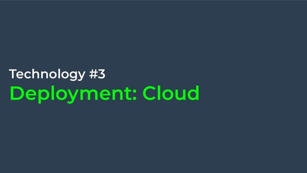 Technology #3 Deployment: Cloud
