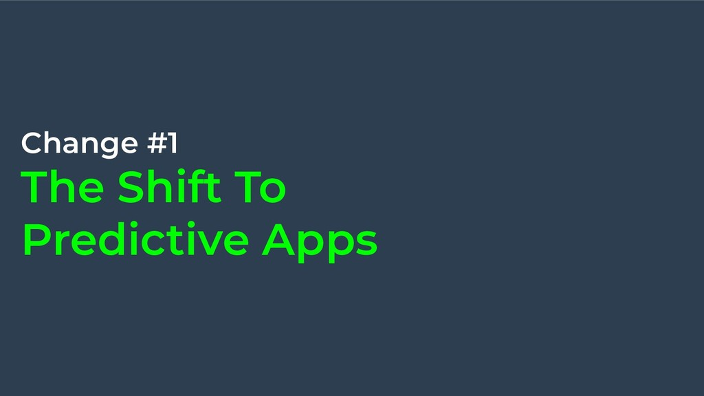 Change #1 The Shift To Predictive Apps