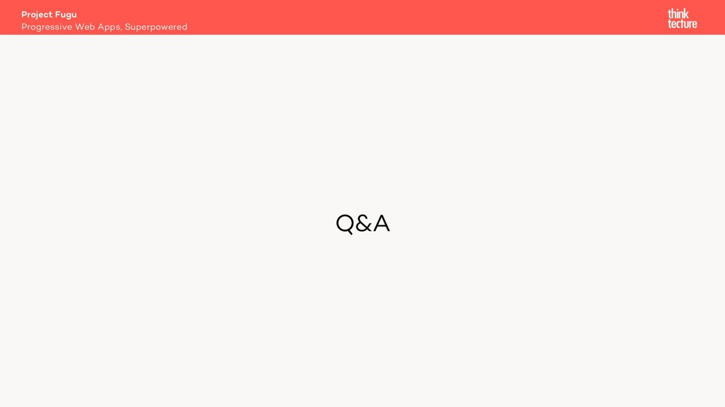 Q&A Project Fugu Progressive Web Apps, Superpow...