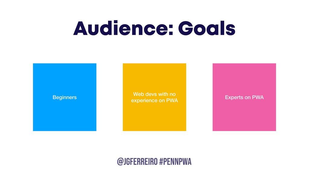 @JGFERREIRO @JGFERREIRO #PENNPWA Audience: Goal...