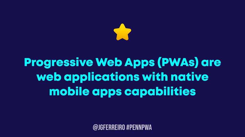 @JGFERREIRO #PENNPWA Progressive Web Apps (PWAs...