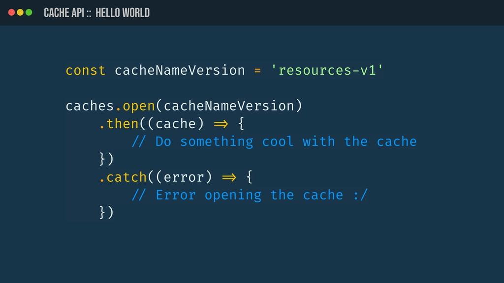 CACHE API :: HELLO WORLD const cacheNameVersion...