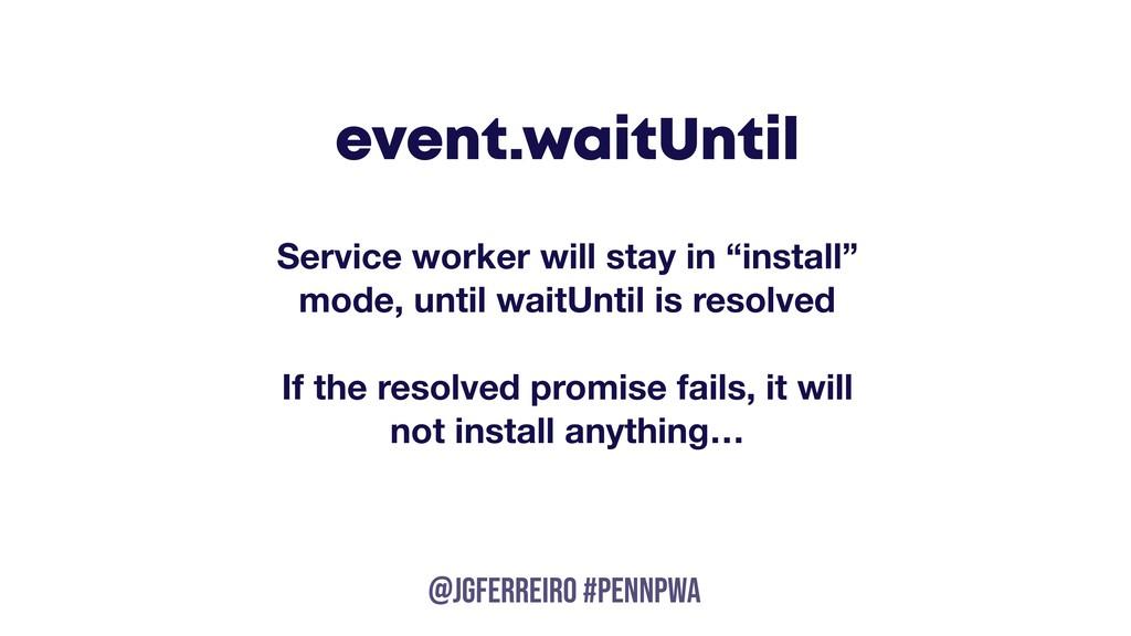 @JGFERREIRO @JGFERREIRO #PENNPWA event.waitUnti...