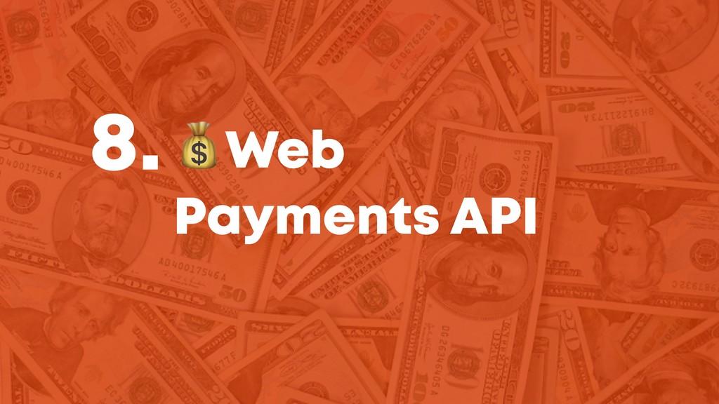 @JGFERREIRO @JGFERREIRO Web Payments API 8.