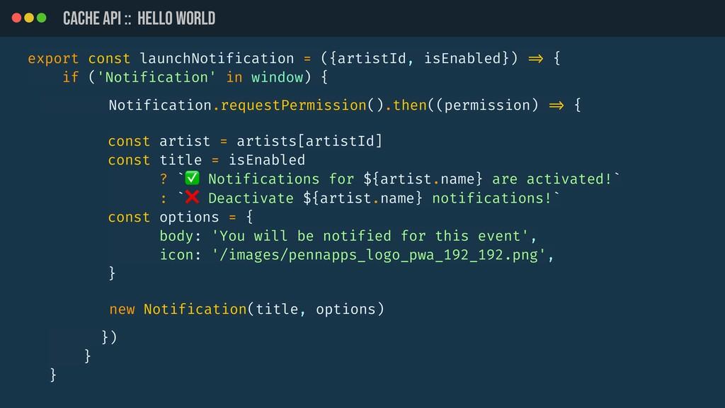 CACHE API :: HELLO WORLD export const launchNot...
