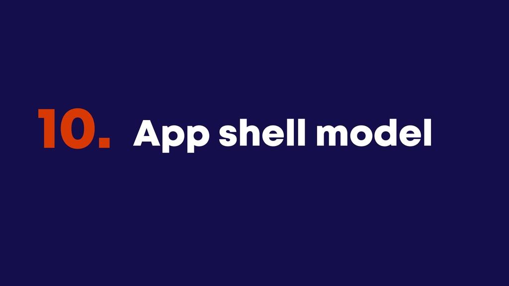 @JGFERREIRO @JGFERREIRO App shell model 10.