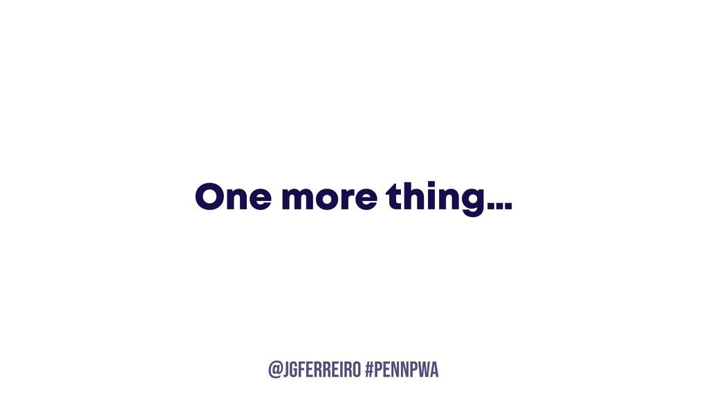 @JGFERREIRO @JGFERREIRO #PENNPWA One more thing…