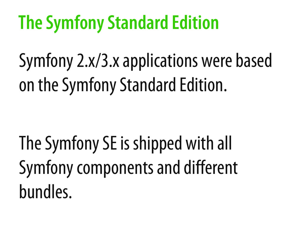 Symfony 2.x/3.x applications were based on the ...