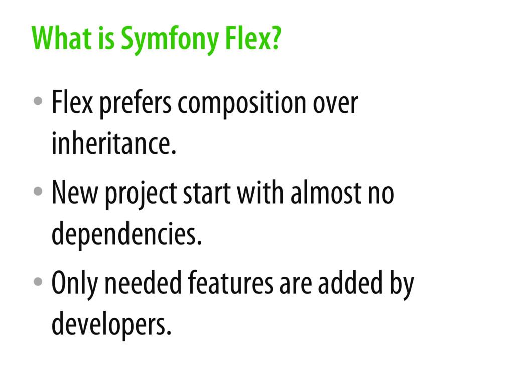 • Flex prefers composition over inheritance. • ...