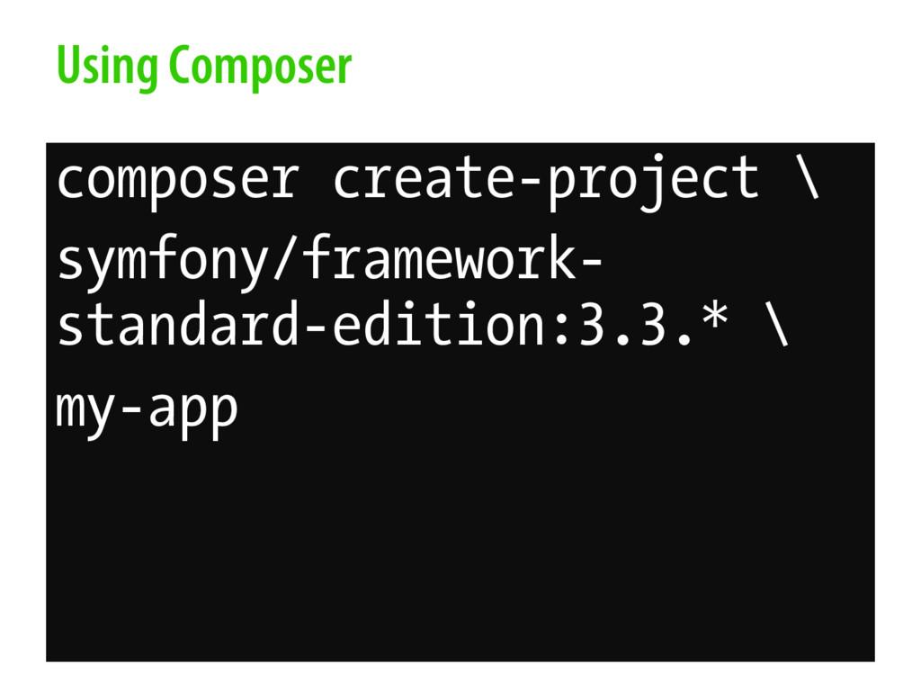 Using Composer composer create-project \ symfon...