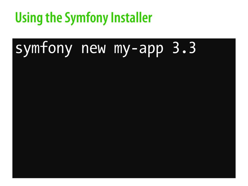 Using the Symfony Installer symfony new my-app ...