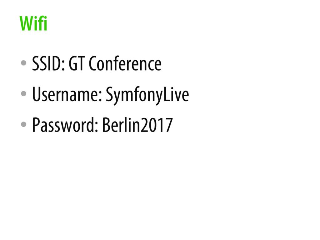 • SSID: GT Conference • Username: SymfonyLive •...