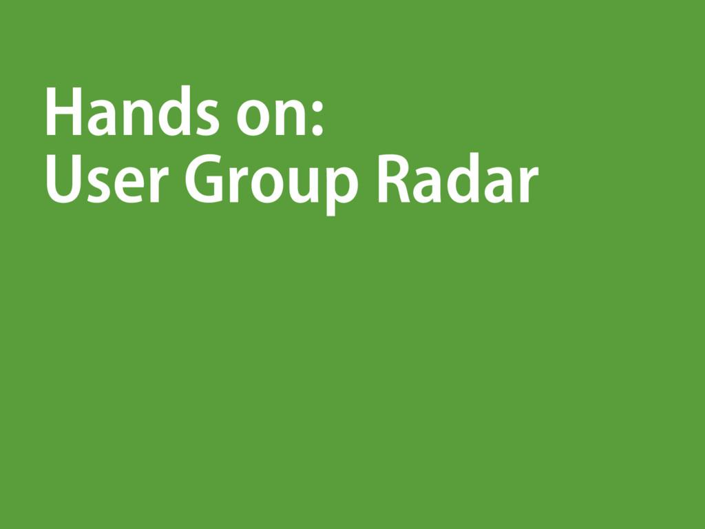 Hands on: User Group Radar