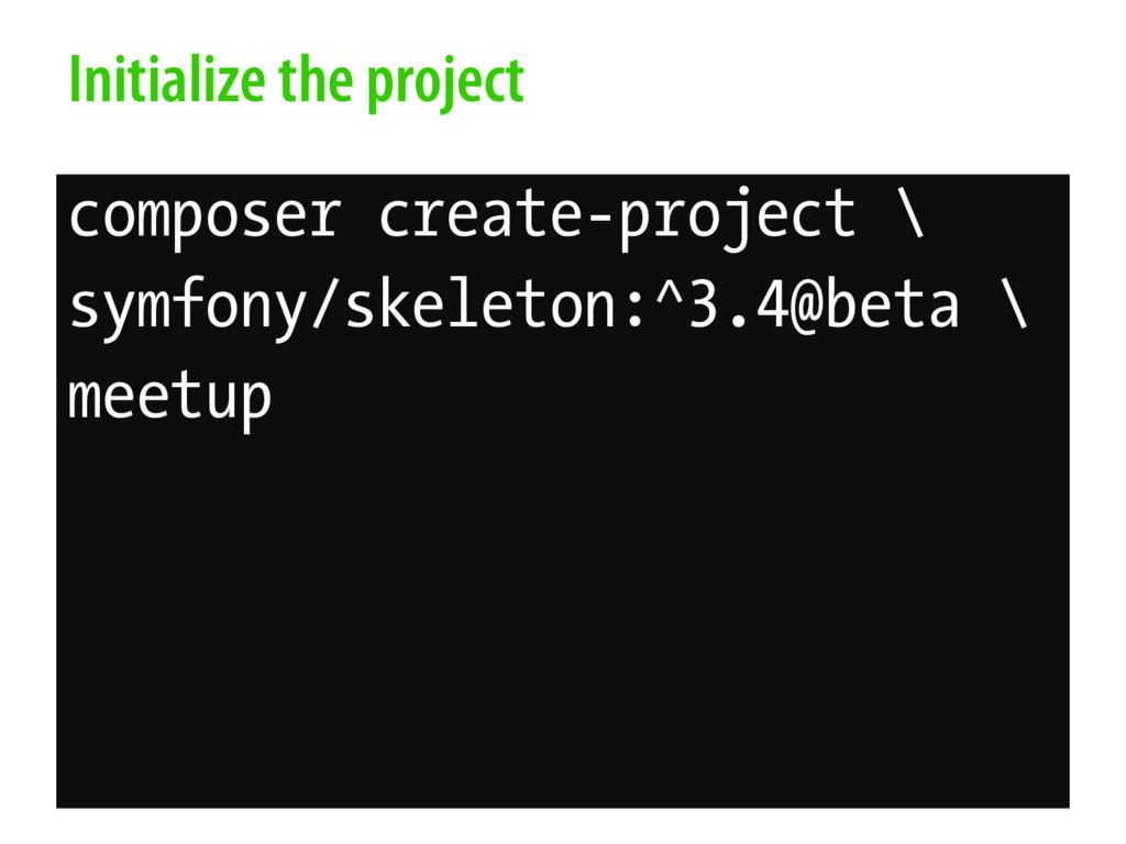 Initialize the project composer create-project ...