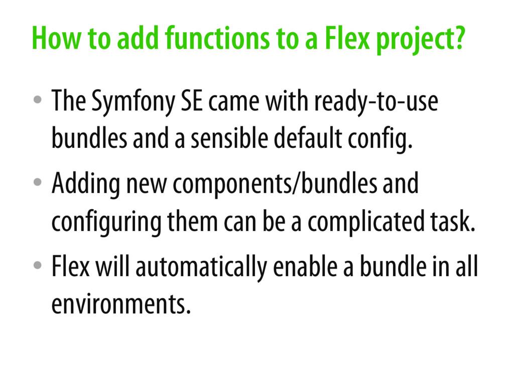 • The Symfony SE came with ready-to-use bundles...