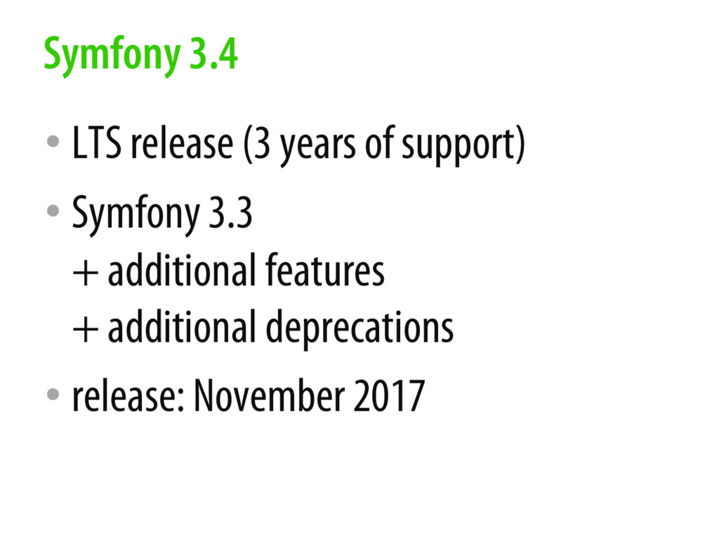 • LTS release (3 years of support) • Symfony 3....
