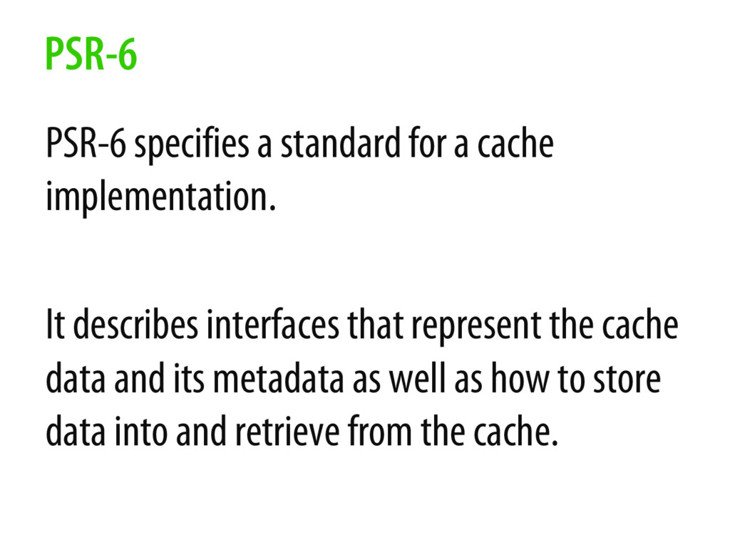 PSR-6 specifies a standard for a cache implemen...