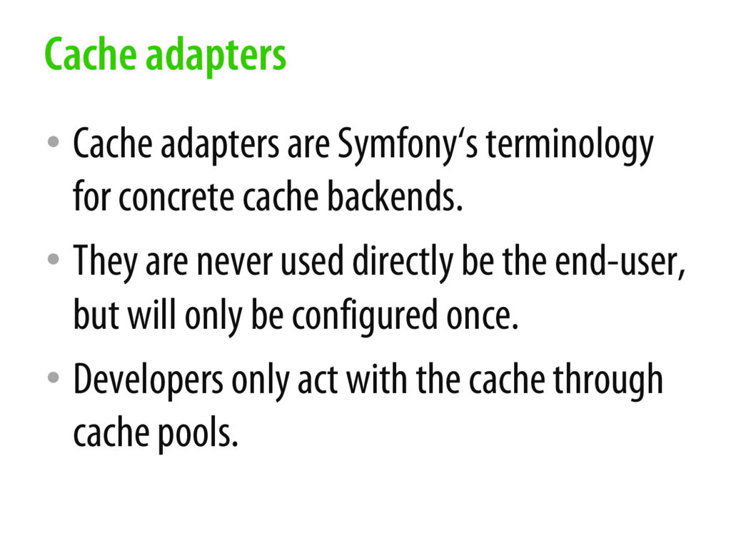 • Cache adapters are Symfony's terminology for ...