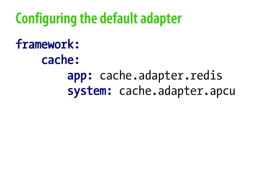 Configuring the default adapter framework: cach...