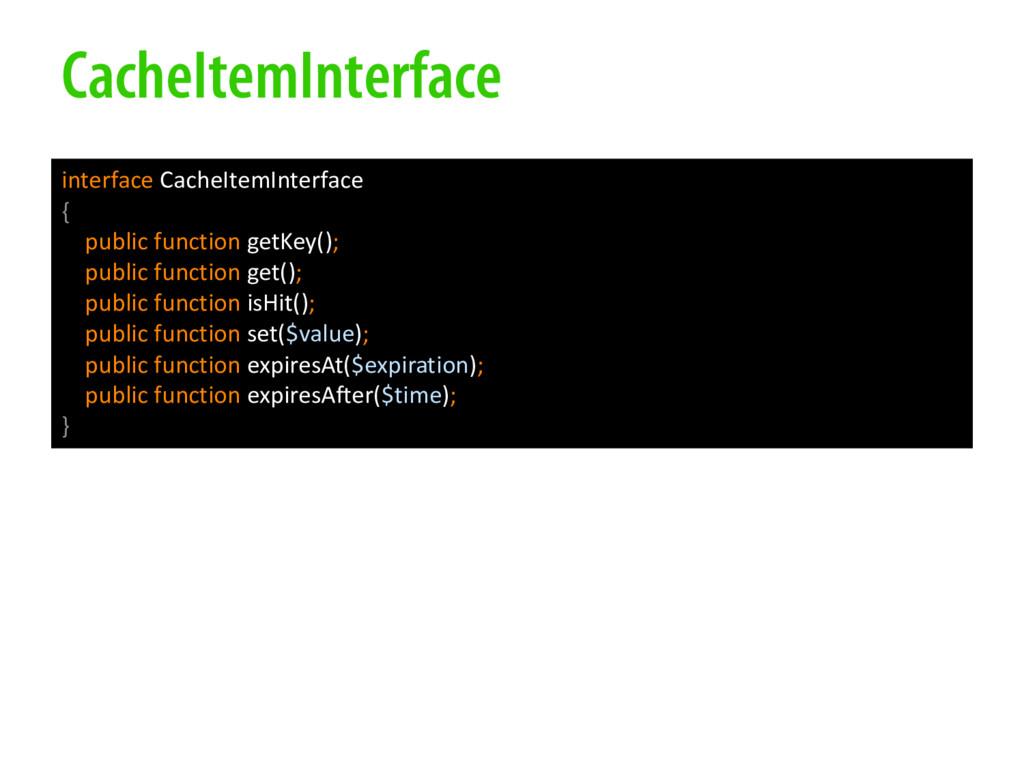 CacheItemInterface interface CacheItemInterface...