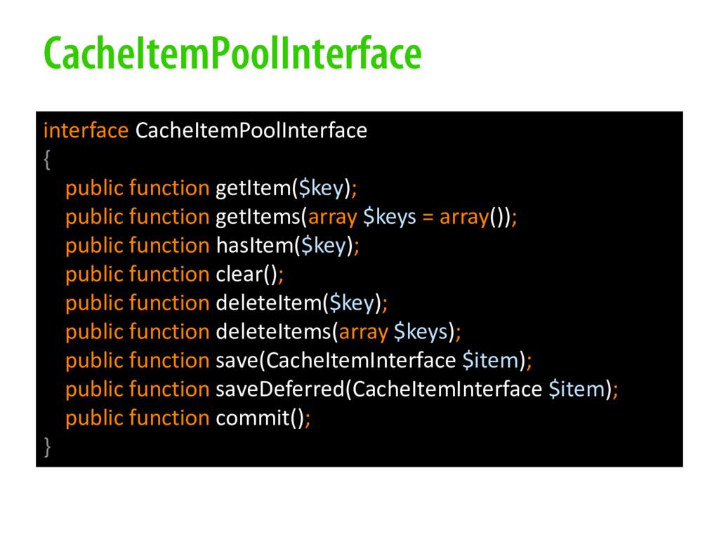 CacheItemPoolInterface interface CacheItemPoolI...