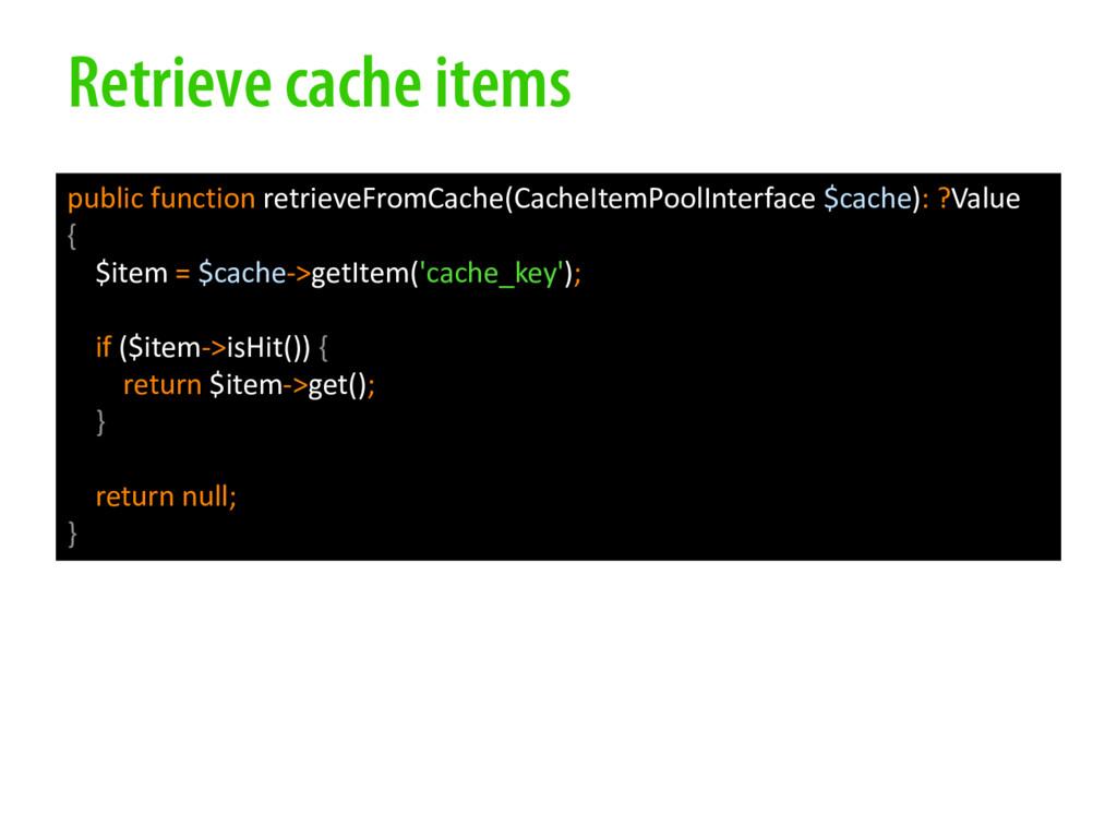 Retrieve cache items public function retrieveFr...