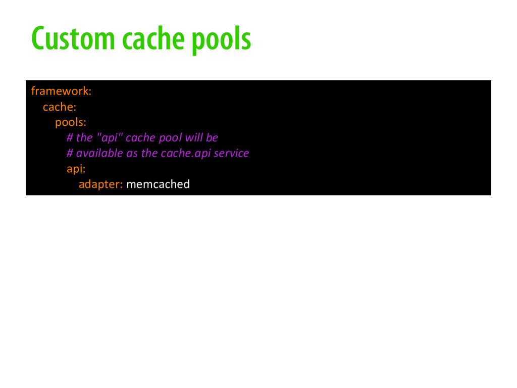Custom cache pools framework: cache: pools: # t...