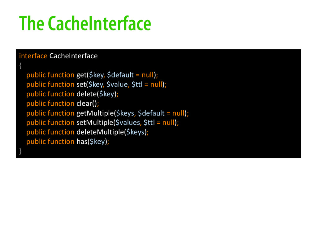 The CacheInterface interface CacheInterface { p...
