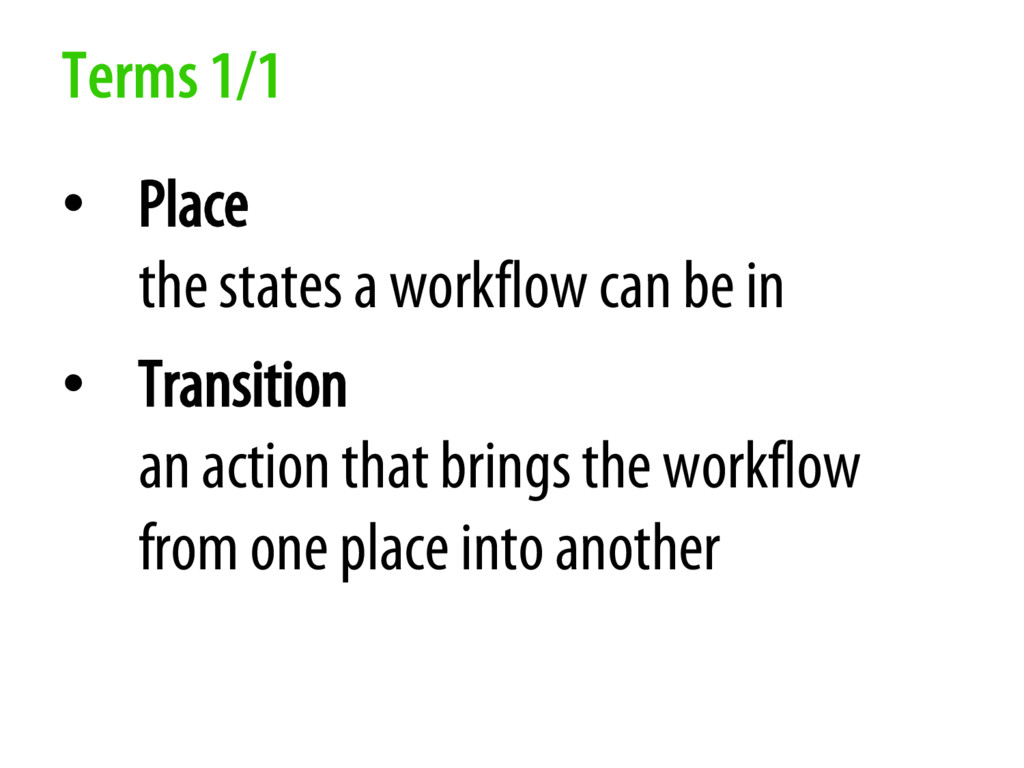 Terms 1/1 • Place the states a workflow can be ...