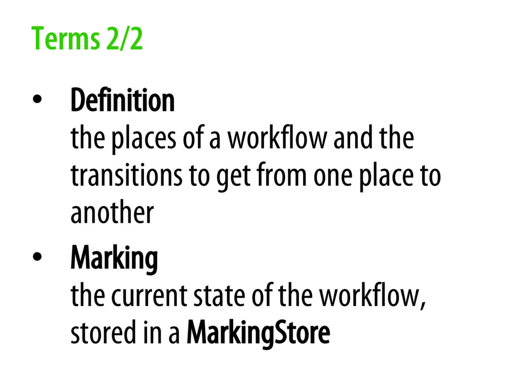 Terms 2/2 • Definition the places of a workflow...