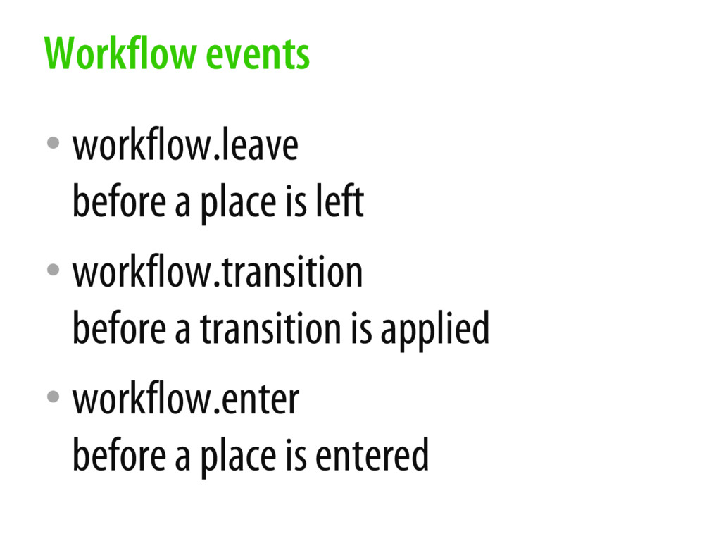 • workflow.leave before a place is left • workf...