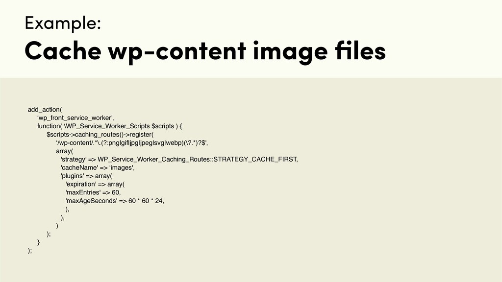 Example: Cache wp-content image files add_action...