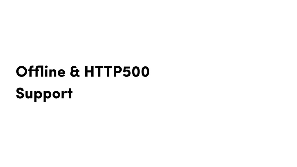 Offline & HTTP500 Support