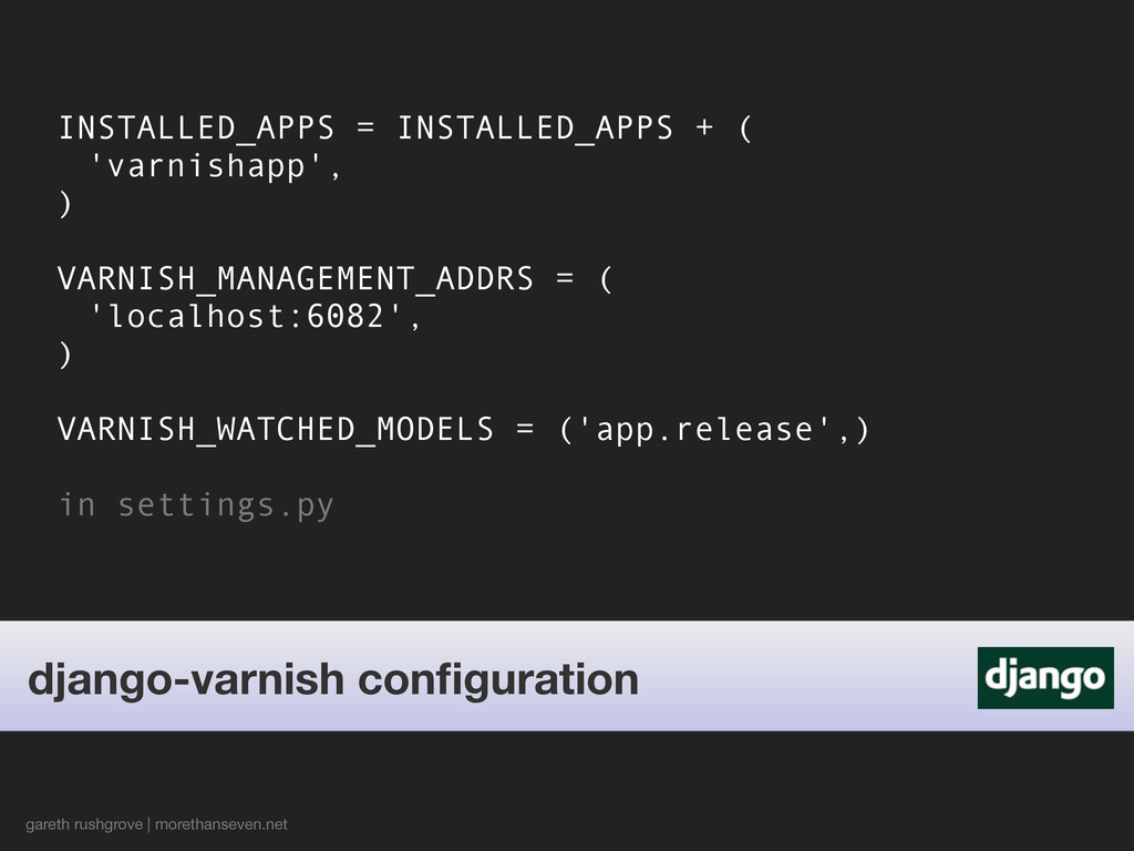 INSTALLED_APPS = INSTALLED_APPS + ( 'varnishapp...