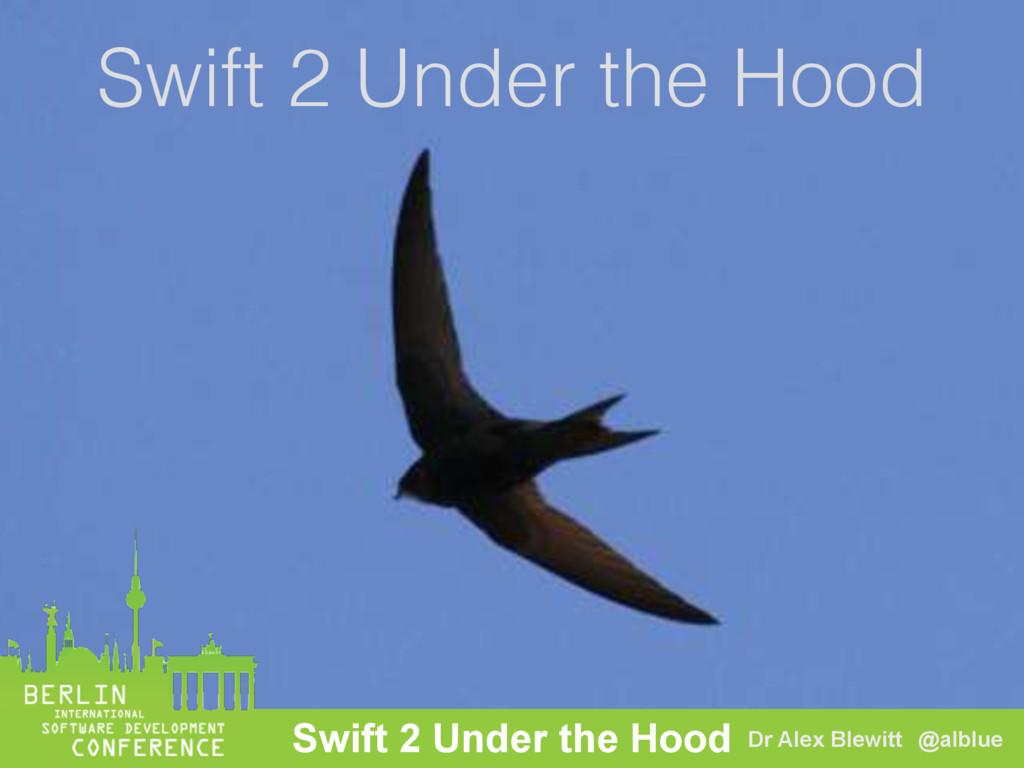 Dr Alex Blewitt @alblue Swift 2 Under the Hood ...
