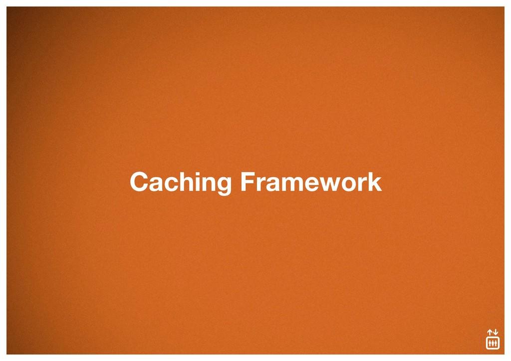 Caching Framework