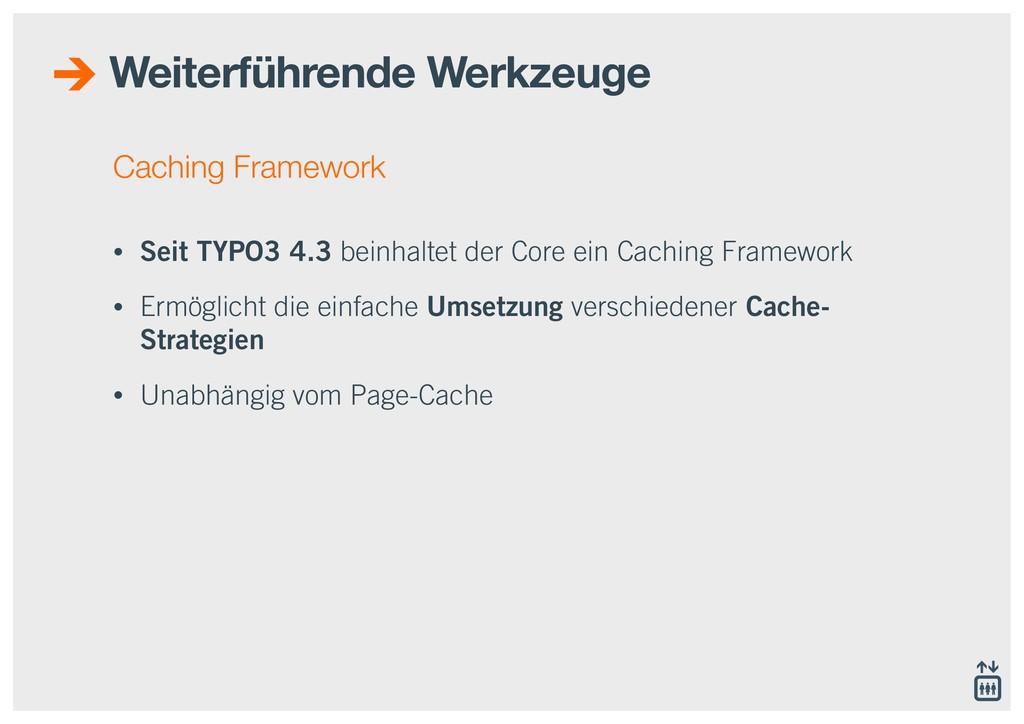 Caching Framework • Seit TYPO3 4.3 beinhaltet d...