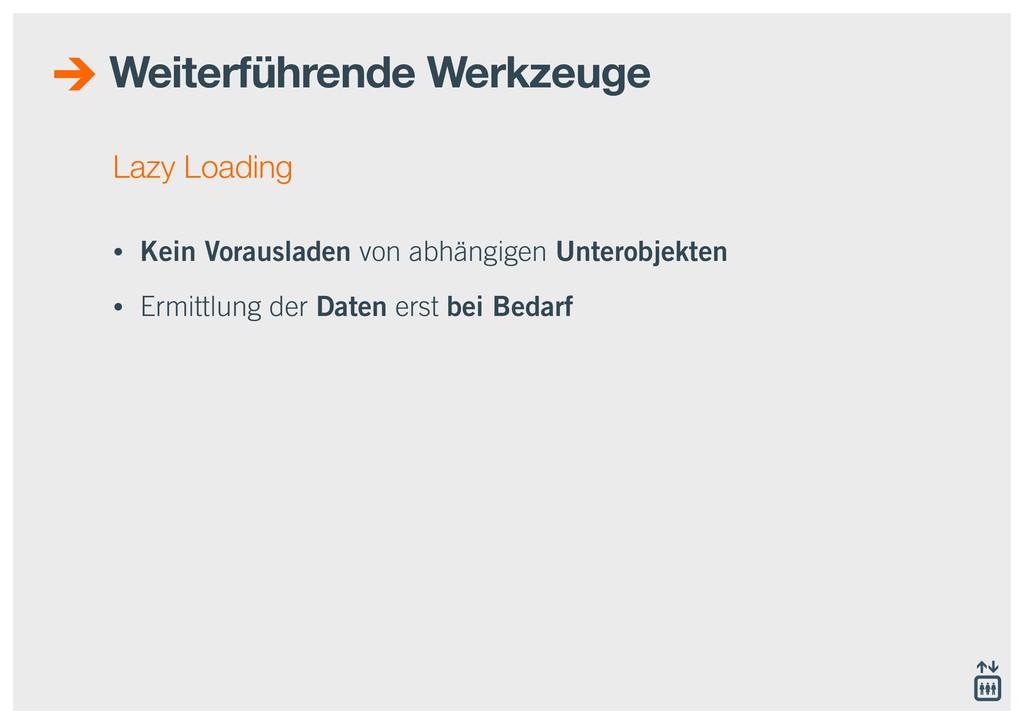 Lazy Loading • Kein Vorausladen von abhängigen ...