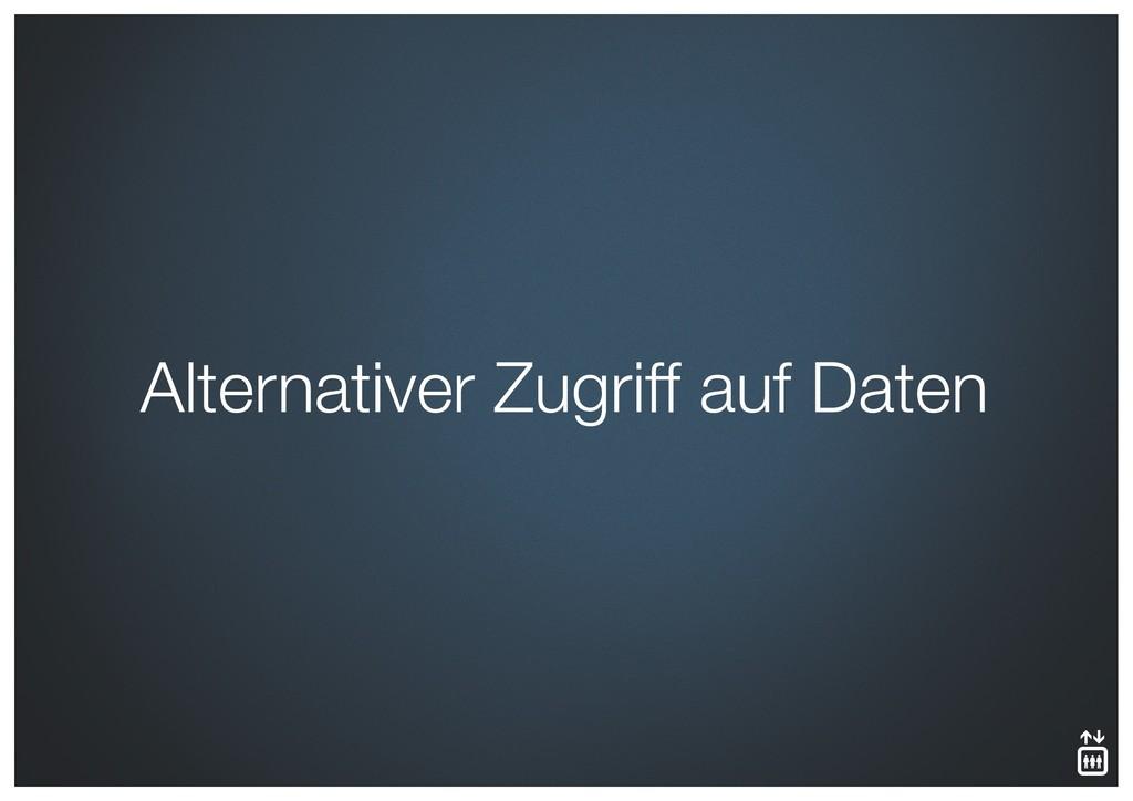 Alternativer Zugriff auf Daten