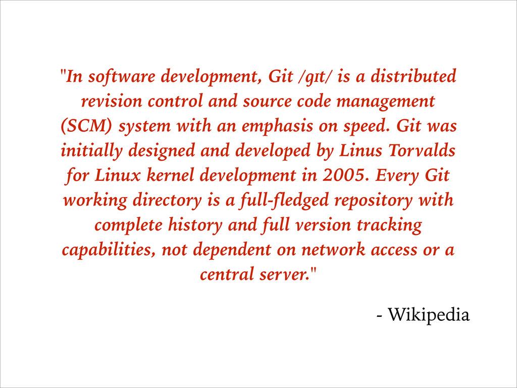 """In software development, Git /ɡɪt/ is a distri..."