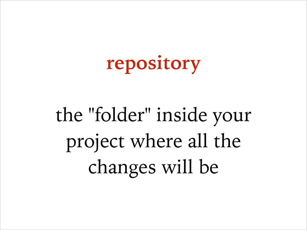 """repository ! the """"folder"""" inside your project w..."""