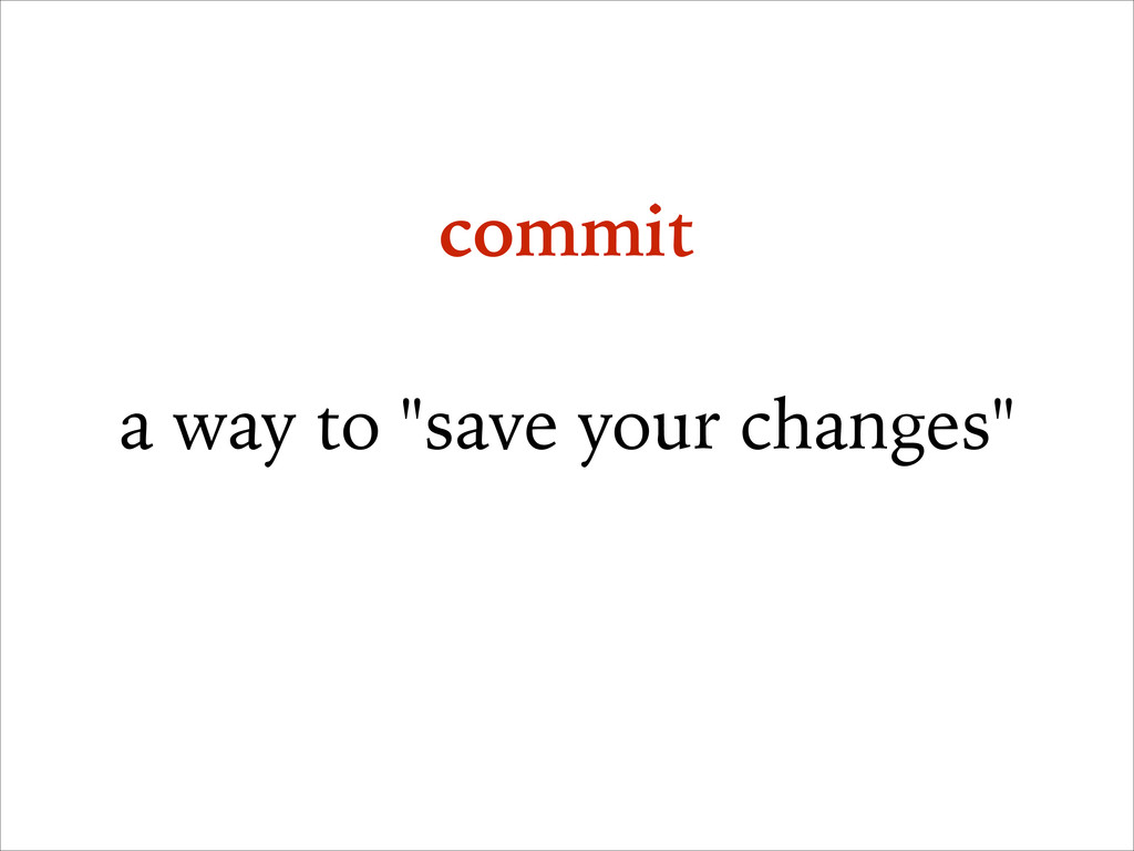 """commit ! a way to """"save your changes"""""""